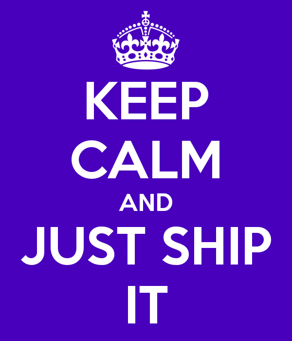 keep-calm-and-just-ship-it
